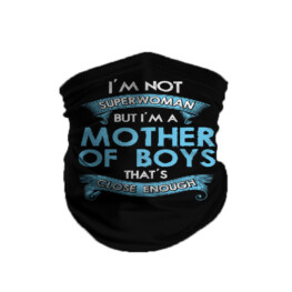 I'm Not SuperWoman But I'm A Mother Of Boys That's Close Enough Neck Gaiter