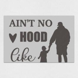 AINT NO HOOD LIKE father hood