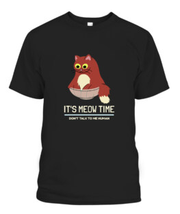 It's Meow Time, Don't Talk To Me Human, Funny Cat, Cool Cat T-shirt