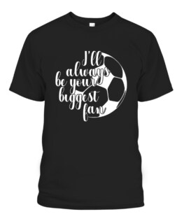 Ill Always Be Your Biggest Fan Soccer Mom Dad Graphic Tee Shirt, Adult Size S-5XL