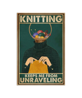 """Knitting keeps me from unraveling Wall Poster Vertical 7x11"""" 16x24"""" 24x36"""""""