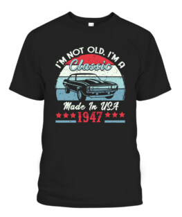 1947 Vintage USA Car Birthday Gift Im Not Old Classic 74 Years Old Graphic Tee Shirt
