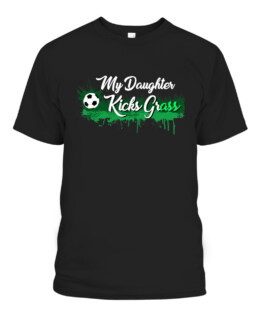 Funny Soccer Dad Mom Gift My Daughter Kicks Grass Graphic Tee Shirt, Adult Size S-5XL