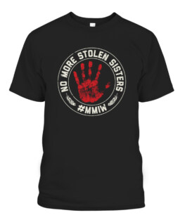 No More Stolen Sisters MMIW Missing Murdered Indigenous Girl T-Shirts, Hoodie, Sweatshirt, Adult Size S-5XL