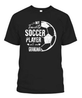 My Favorite Soccer Player Calls Me Grandma T-Shirts, Hoodie, Sweatshirt, Adult Size S-5XL