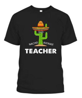 Teaching Humor Funny Meme Saying Nacho Average Teacher T-Shirts, Hoodie, Sweatshirt, Adult Size S-5XL