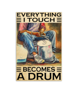 """Drum everything I touch becomes a drum Wall Poster Vertical 7x11"""" 16x24"""" 24x36"""""""