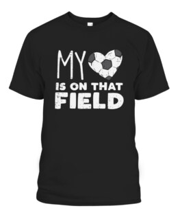 My Heart On That Field Soccer Football Player Coach Mom Dad Graphic Tee Shirt, Adult Size S-5XL