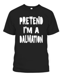 Pretend Im A Dalmation Tee Funny Lazy Halloween Costume Graphic Tee Shirt, Adult Size S-5XL