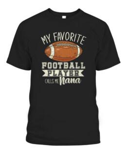 My Favorite Football Player Calls Me Nana Grandma Football T-Shirts, Hoodie, Sweatshirt, Adult Size S-5XL