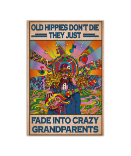 """Old Hippies dont die they just fade into crazy grandparents Wall Poster Vertical 7x11"""" 16x24"""" 24x36"""""""