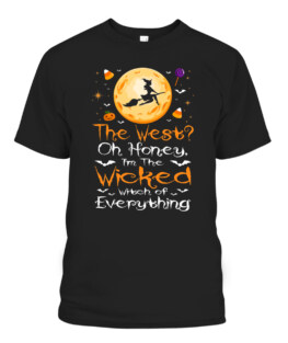 Funny The West Oh Honey Im The Wicked Witch Of Everything T-Shirts, Hoodie, Sweatshirt, Adult Size S-5XL