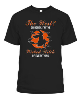 The West Oh Honey Im The Wicked Witch Of Everything T-Shirts, Hoodie, Sweatshirt, Adult Size S-5XL