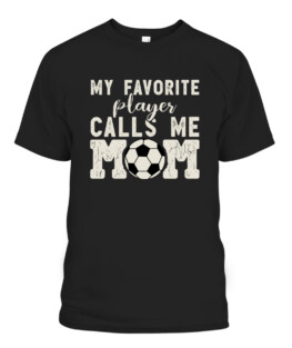 Soccer Mom -My Favorite Player Calls Me Mom Graphic Tee Shirt, Adult Size S-5XL