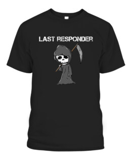 Last Responder Grim Reaper Funny Dark Humor Graphic Tee Shirt, Adult Size S-5XL
