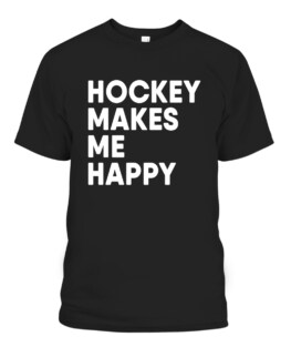 Ice Hockey Makes Me Happy Funny Hockey Graphic Tee Shirt Adult Size S-5XL