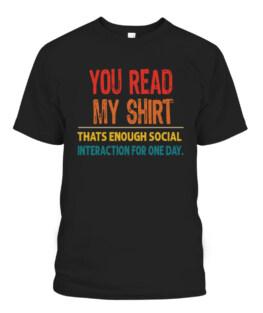 You Read My Shirt Thats Enough Social Interaction T-Shirts, Hoodie, Sweatshirt, Adult Size S-5XL