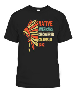 Native Americans Discovered Columbus 1492 Indigenous People T-Shirts, Hoodie, Sweatshirt, Adult Size S-5XL