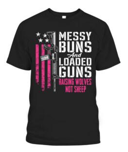Messy Buns  Loaded Guns Raising Wolves Not Sheep T-Shirts, Hoodie, Sweatshirt, Adult Size S-5XL