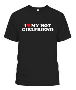 I Love My Hot Girlfriend Shirt I Heart My Hot Girlfriend Graphic Tee Shirt Adult Size S-5XL