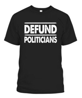 Defund Politicians Libertarian Graphic Tee Shirt, Adult Size S-5XL