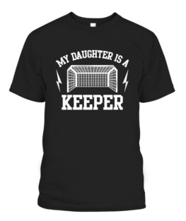 My Daughter is a Keeper Soccer Goalie Dad Mom Graphic Tee Shirt, Adult Size S-5XL