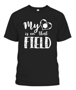 Soccer Mom - My Heart is on that Field Graphic Tee Shirt, Adult Size S-5XL