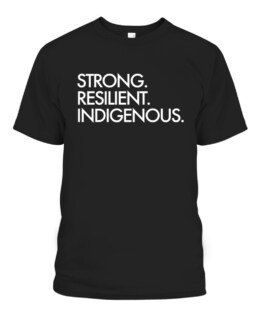 Strong Resilient Indigenous T-Shirts, Hoodie, Sweatshirt, Adult Size S-5XL